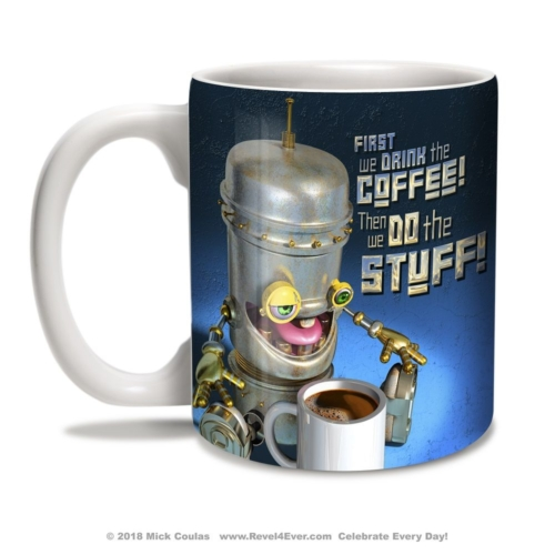 coffee mug with robot and quote first we drink the coffee then we do the stuff